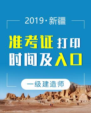 2019年新疆一级建造师准考证打印入口及打印时间